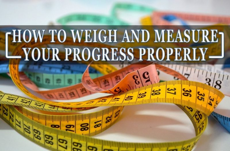 How to Weigh and Measure Your Progress Properly
