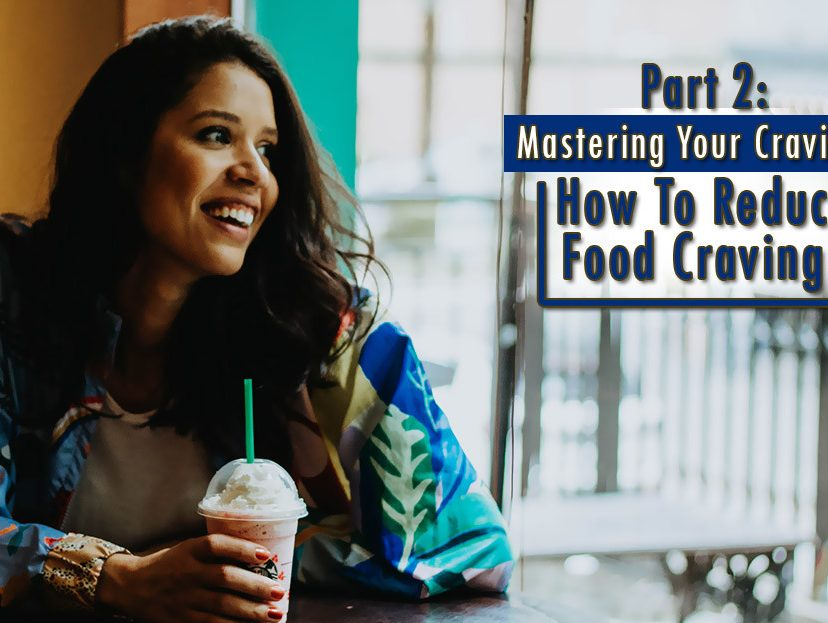 Part 2: Mastering Your Cravings: How To Reduce Food Cravings