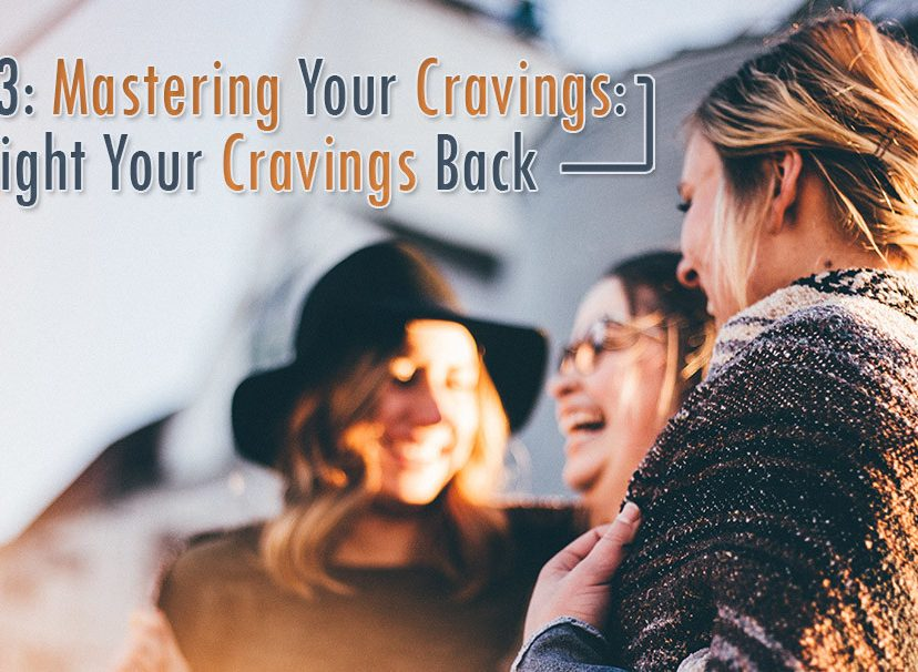 Part 3 Mastering Your Cravings Fight Your Cravings Back
