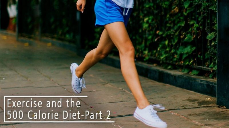 Exercise and the 500 Calorie Diet-Part 2