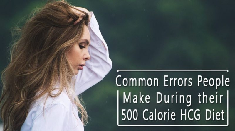 Common Errors People Make During their 500 Calorie HCG Diet