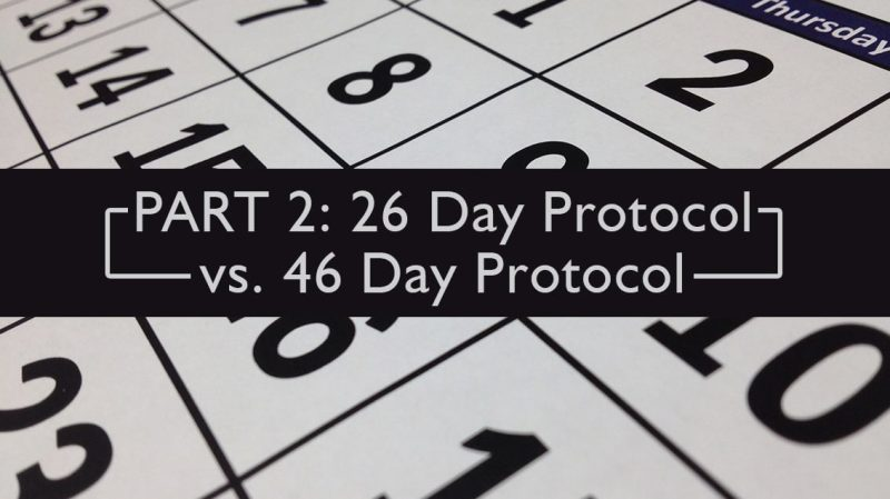 PART 2: 26 Day Protocol vs. 46 Day Protocol