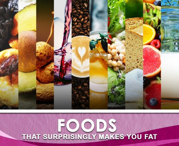 Foods That Surprisingly Makes You Fat
