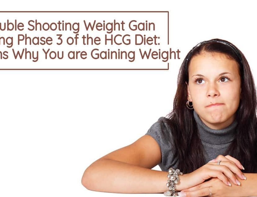 Trouble Shooting Weight Gain during Phase 3 of the HCG Diet Reasons Why You are Gaining Weight